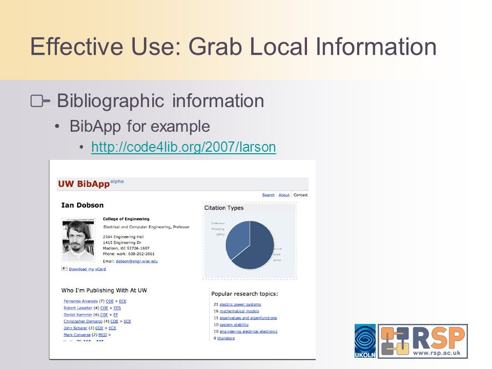 Effective Use: Grab Local Information Bibliographic information BibApp for example http://code4lib.org/2007/larson