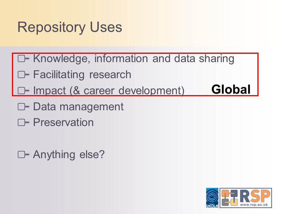 Repository Uses Knowledge, information and data sharing Facilitating research Impact (& career development) Data management Preservation Anything else.