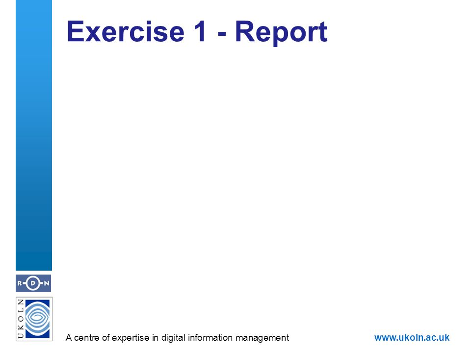 A centre of expertise in digital information managementwww.ukoln.ac.uk Exercise 1 - Report