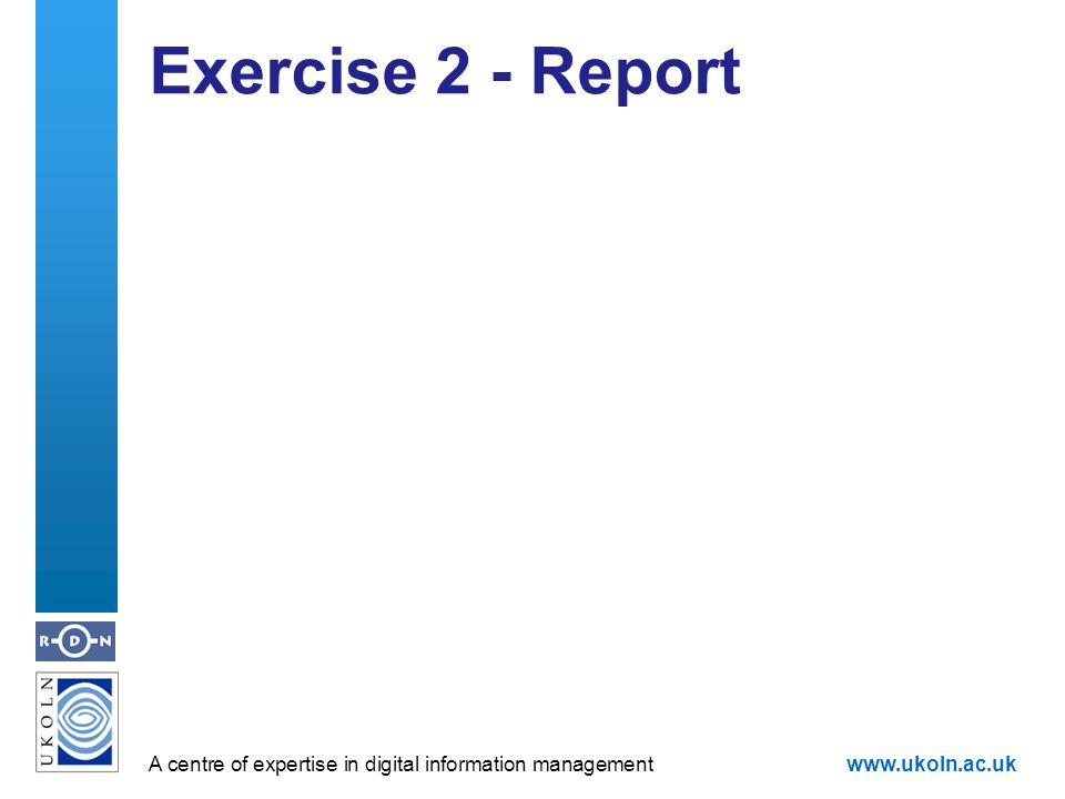 A centre of expertise in digital information managementwww.ukoln.ac.uk Exercise 2 - Report