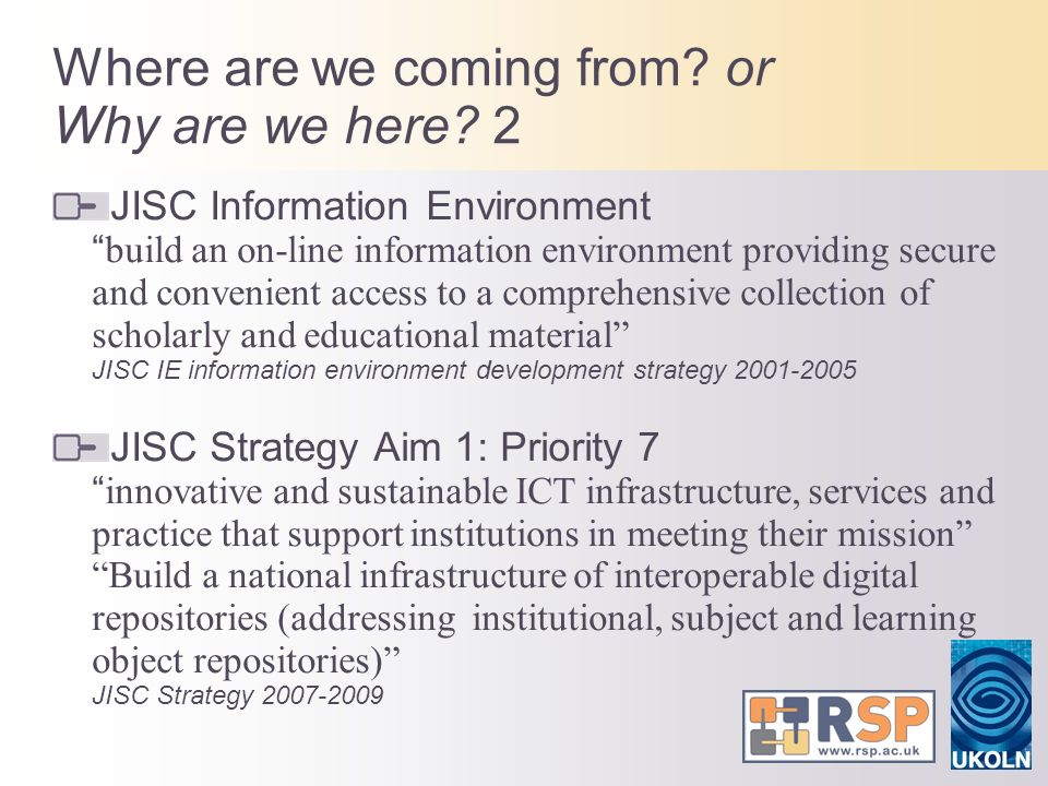 Where are we coming from? or Why are we here? 2 JISC Information Environment build an on-line information environment providing secure and convenient