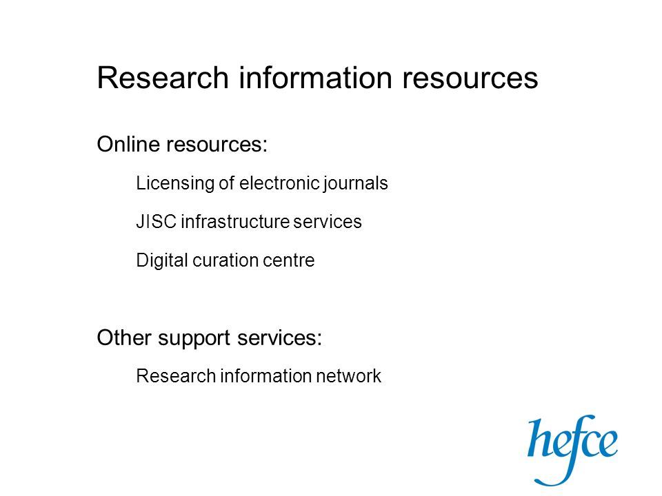 Research information resources Online resources: Licensing of electronic journals JISC infrastructure services Digital curation centre Other support services: Research information network