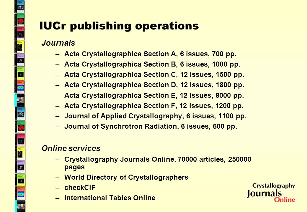 Crystal structure reports - data-rich scientific articles 3D positional coordinates Atomic motions Molecular geometry Chemical bonding Crystal packing Chemical behaviour arising from structure Two dedicated IUCr journals: Acta Cryst.