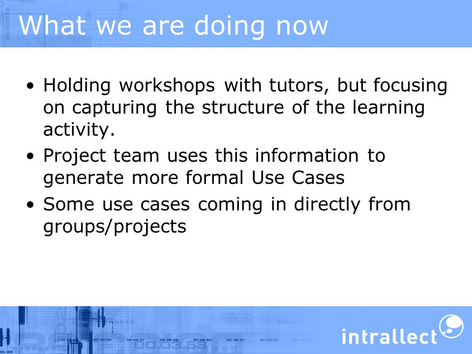 What we are doing now Holding workshops with tutors, but focusing on capturing the structure of the learning activity.