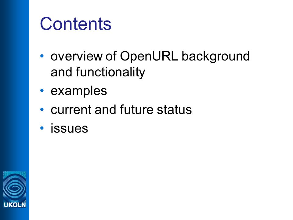 Contents overview of OpenURL background and functionality examples current and future status issues