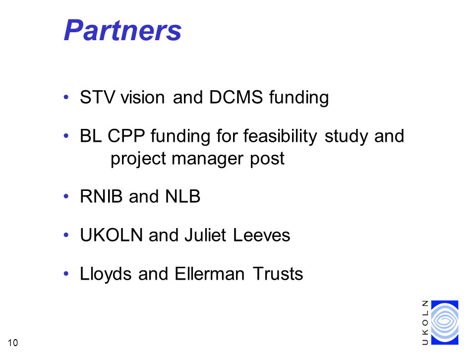 10 Partners STV vision and DCMS funding BL CPP funding for feasibility study and project manager post RNIB and NLB UKOLN and Juliet Leeves Lloyds and Ellerman Trusts