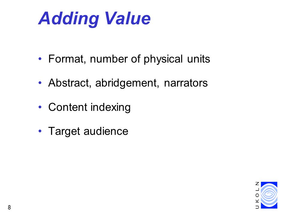 8 Adding Value Format, number of physical units Abstract, abridgement, narrators Content indexing Target audience