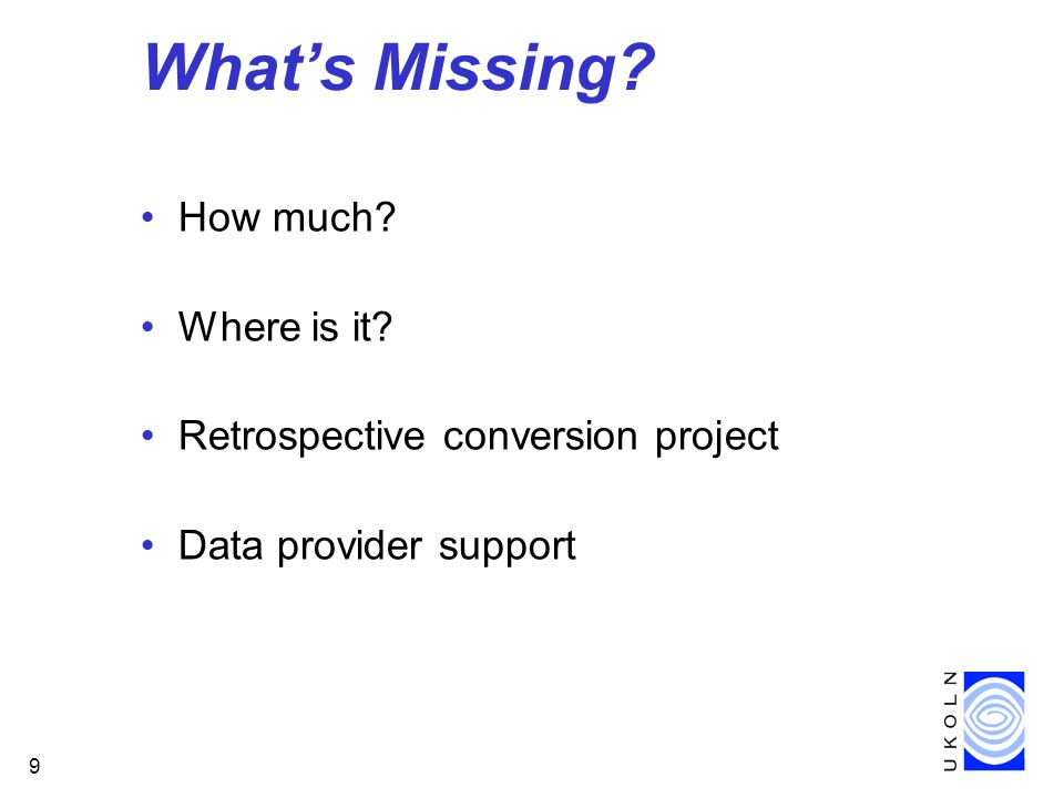 9 Whats Missing? How much? Where is it? Retrospective conversion project Data provider support