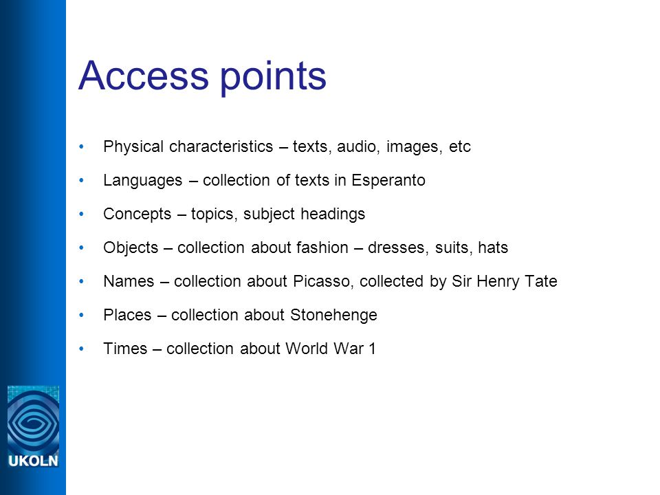 Access points Physical characteristics – texts, audio, images, etc Languages – collection of texts in Esperanto Concepts – topics, subject headings Ob