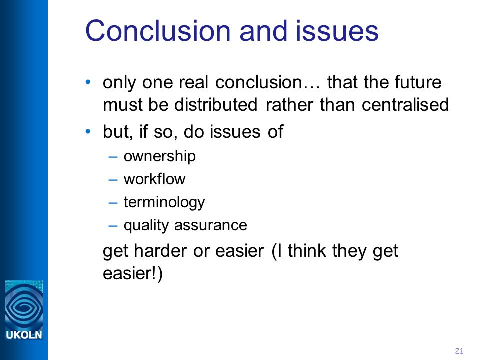 21 Conclusion and issues only one real conclusion… that the future must be distributed rather than centralised but, if so, do issues of –ownership –wo