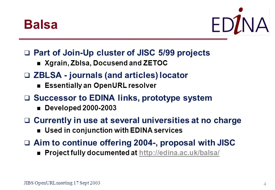 JIBS OpenURL meeting 17 Sept 2003 4 Part of Join-Up cluster of JISC 5/99 projects Xgrain, Zblsa, Docusend and ZETOC ZBLSA - journals (and articles) lo