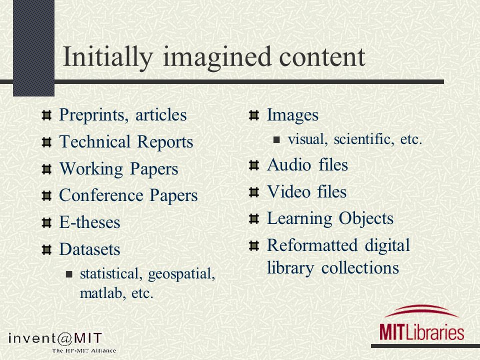 Initially imagined content Preprints, articles Technical Reports Working Papers Conference Papers E-theses Datasets statistical, geospatial, matlab, etc.