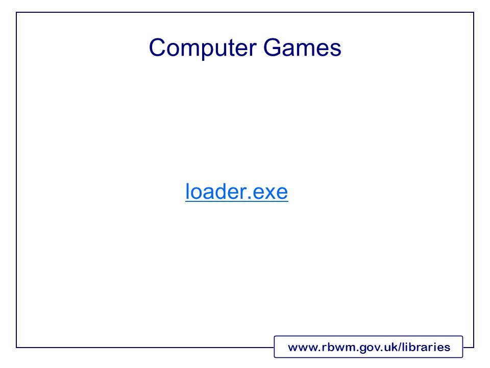 www.rbwm.gov.uk/libraries Computer Games loader.exe