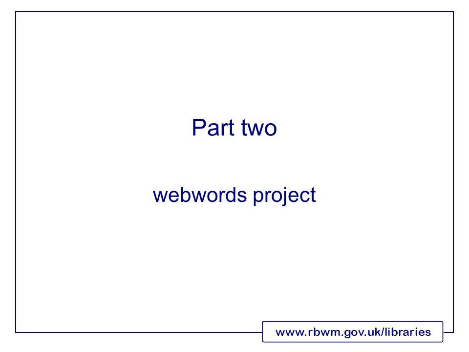 www.rbwm.gov.uk/libraries Part two webwords project