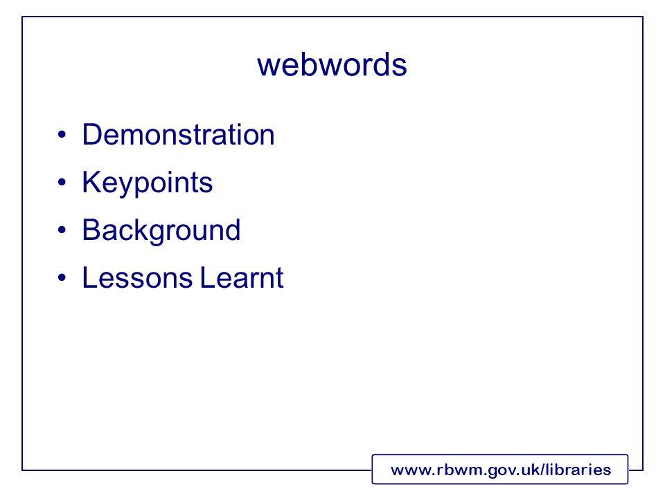 www.rbwm.gov.uk/libraries webwords Demonstration Keypoints Background Lessons Learnt