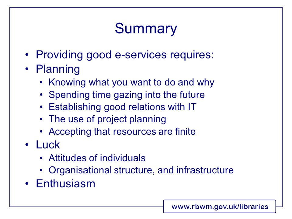 www.rbwm.gov.uk/libraries Summary Providing good e-services requires: Planning Knowing what you want to do and why Spending time gazing into the futur