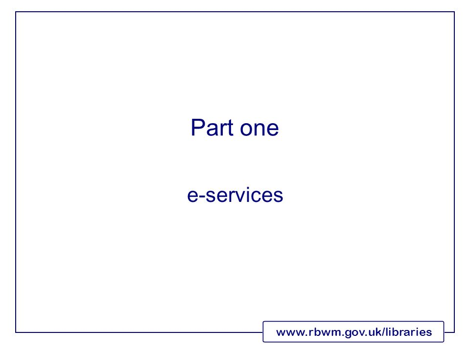 www.rbwm.gov.uk/libraries Part one e-services