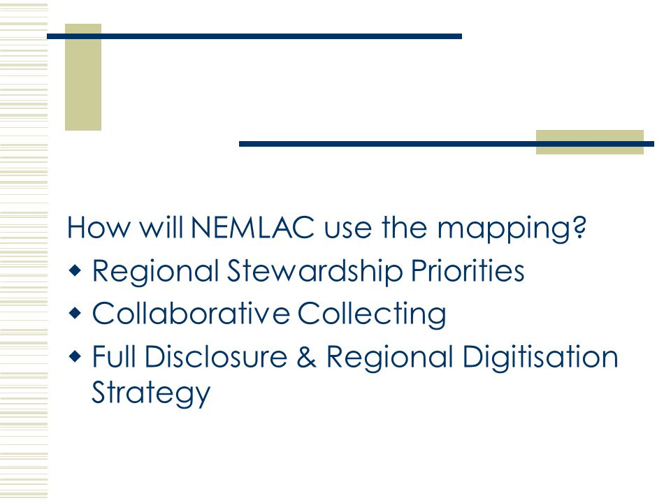 How will NEMLAC use the mapping? Regional Stewardship Priorities Collaborative Collecting Full Disclosure & Regional Digitisation Strategy