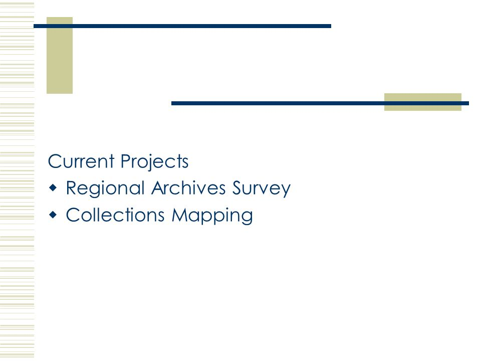 Regional Archives Survey Archive collections in museums, libraries as well known archive repositories Establish Scope and content Assess quality of care and management Database & report & then…