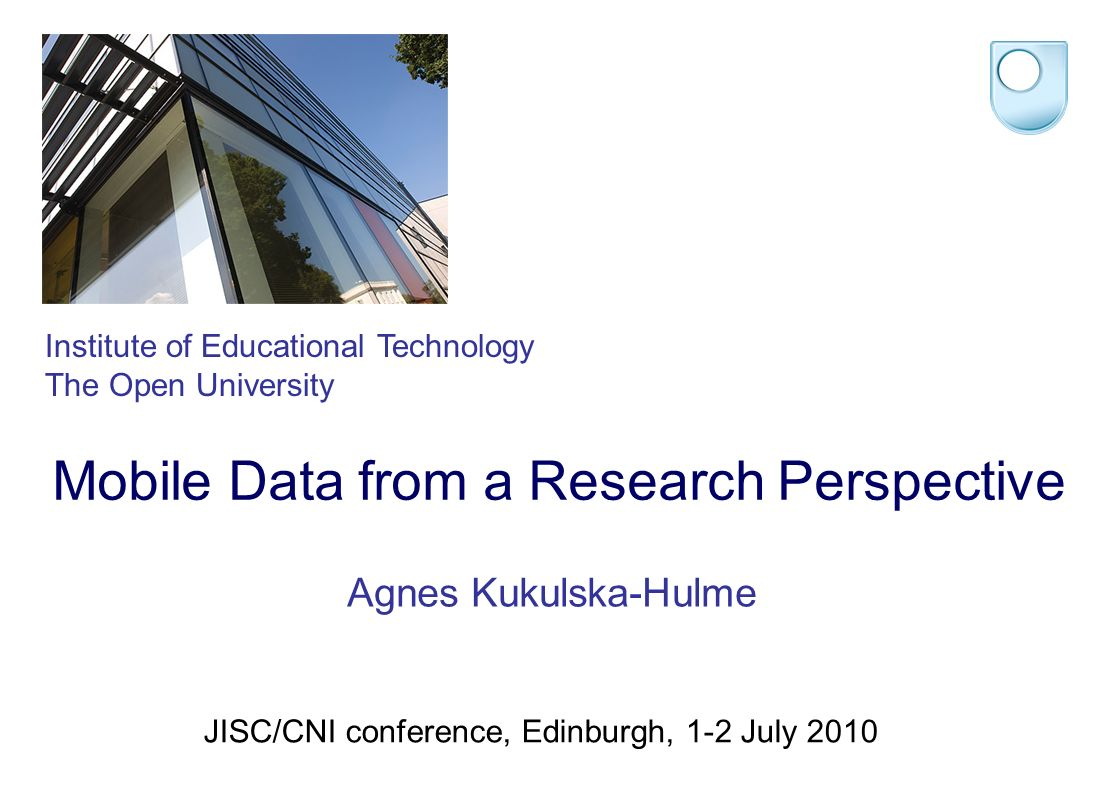 The Open University s Institute of Educational Technology Proposals Integrate expertise from other fields to develop remote research methods, including for longitudinal studies Develop data visualizations for aspects such as: space and time use, devices used, transitions, connections between contexts Propose ethical guidelines for mobile data collection (in progress – International Association for Mobile Learning)