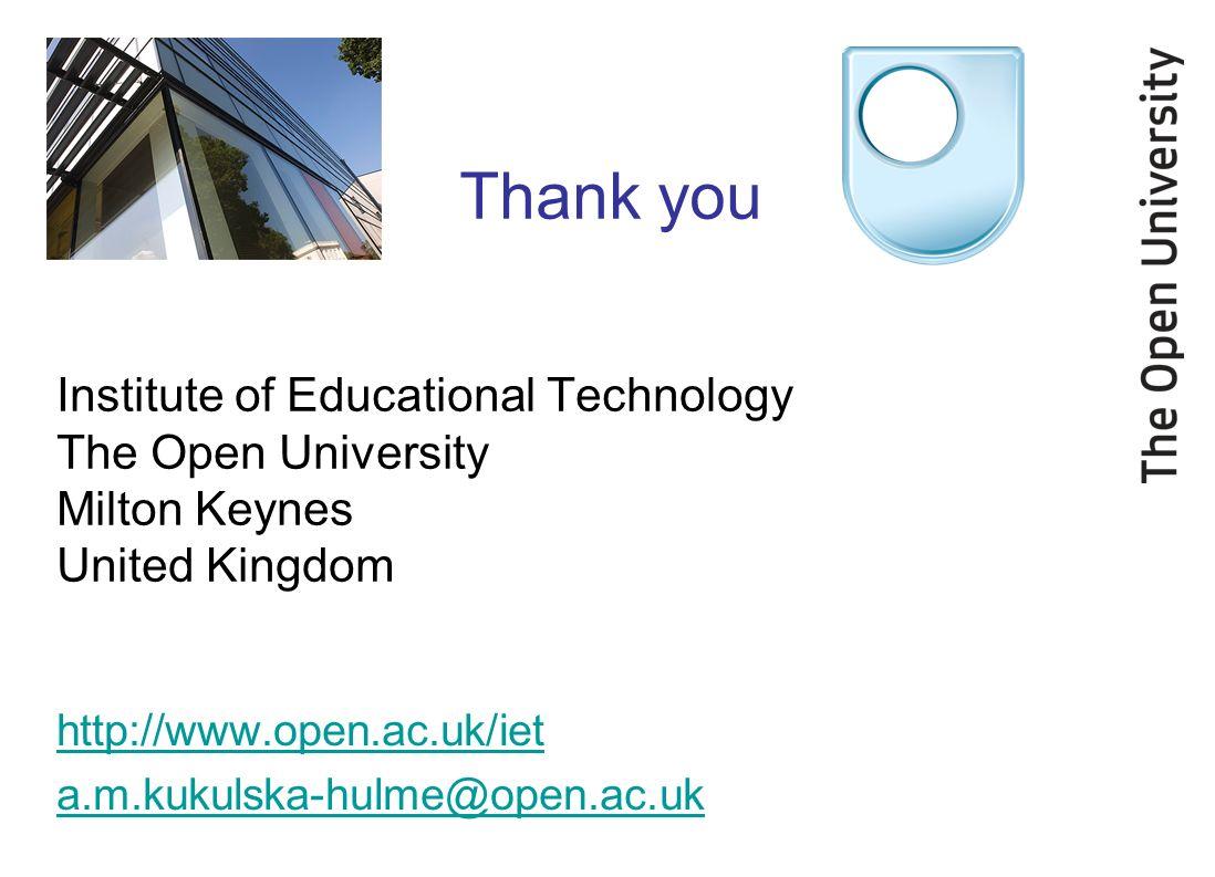 Institute of Educational Technology The Open University Milton Keynes United Kingdom http://www.open.ac.uk/iet a.m.kukulska-hulme@open.ac.uk Thank you