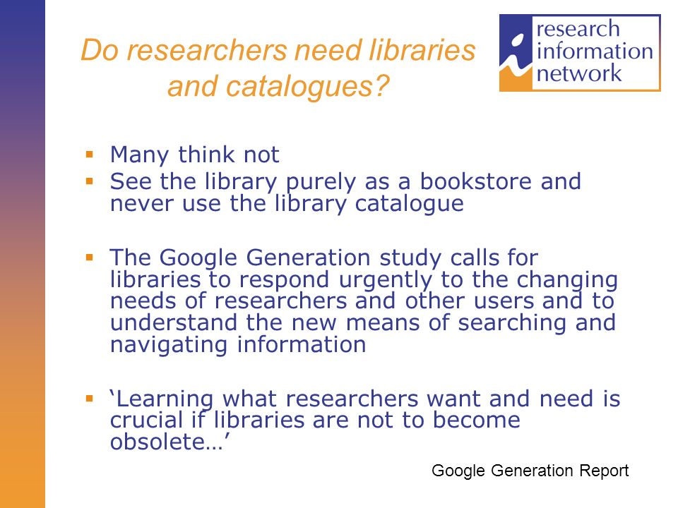 Do researchers need libraries and catalogues.