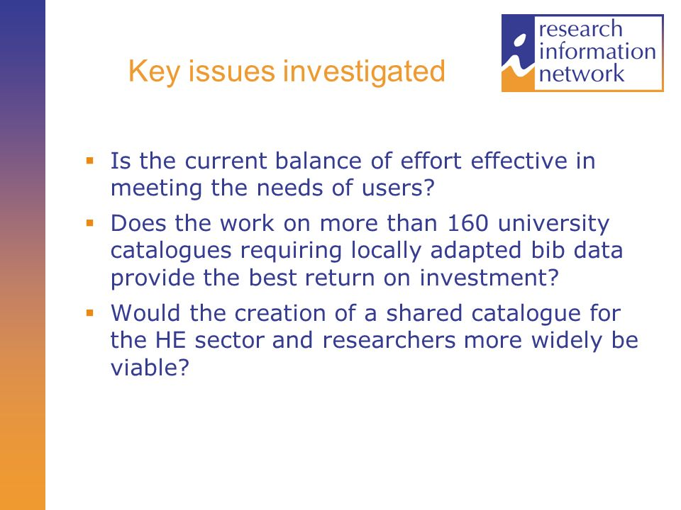 Key issues investigated Is the current balance of effort effective in meeting the needs of users? Does the work on more than 160 university catalogues