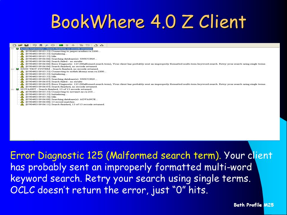 Bath Profile M25 BookWhere 4.0 Z Client Error Diagnostic 125 (Malformed search term). Your client has probably sent an improperly formatted multi-word