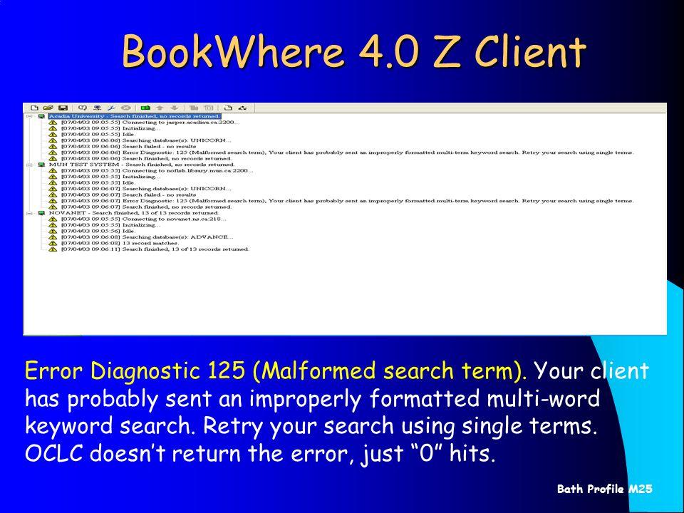 Bath Profile M25 BookWhere 4.0 Z Client Error Diagnostic 125 (Malformed search term).