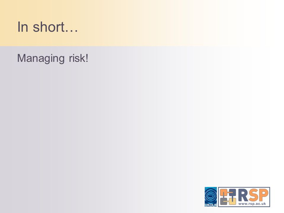 In short… Managing risk!