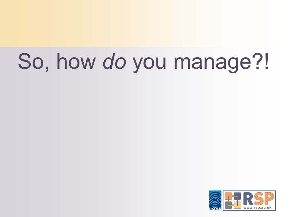 So, how do you manage !