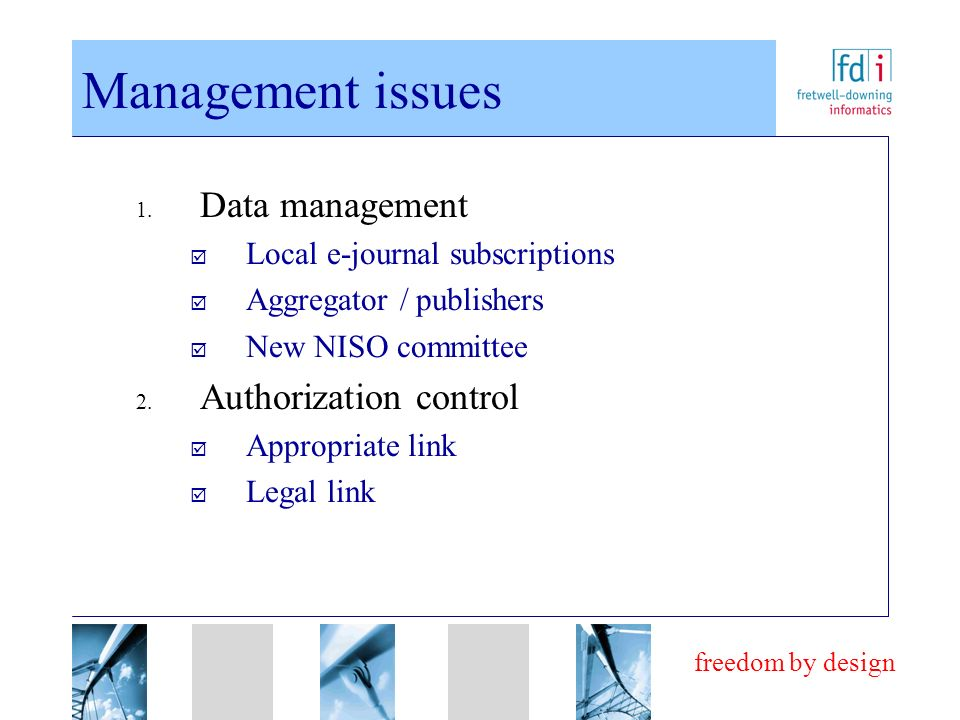 freedom by design Management issues Data management Local e-journal subscriptions Aggregator / publishers New NISO committee Authorization control App