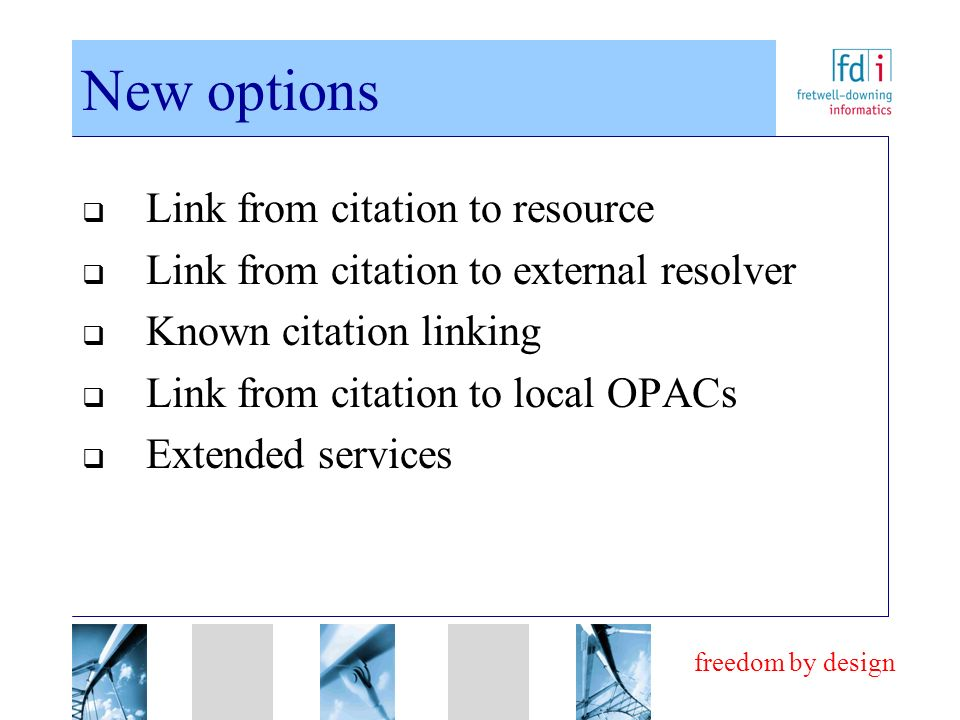 freedom by design New options Link from citation to resource Link from citation to external resolver Known citation linking Link from citation to loca