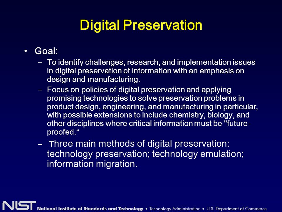 Digital Preservation Goal: –To identify challenges, research, and implementation issues in digital preservation of information with an emphasis on design and manufacturing.