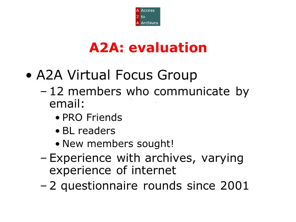 A2A: evaluation A2A Virtual Focus Group –12 members who communicate by email: PRO Friends BL readers New members sought.