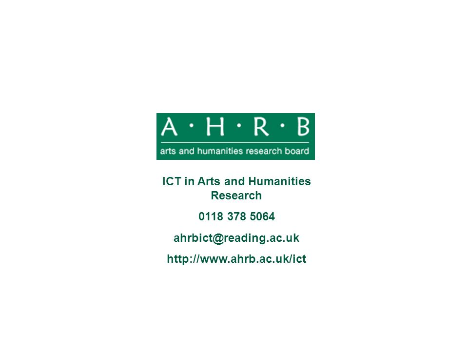 ICT in Arts and Humanities Research 0118 378 5064 ahrbict@reading.ac.uk http://www.ahrb.ac.uk/ict