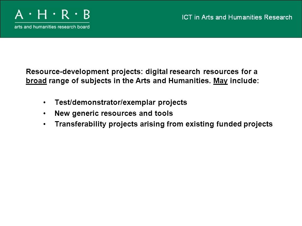 Resource-development projects: digital research resources for a broad range of subjects in the Arts and Humanities.