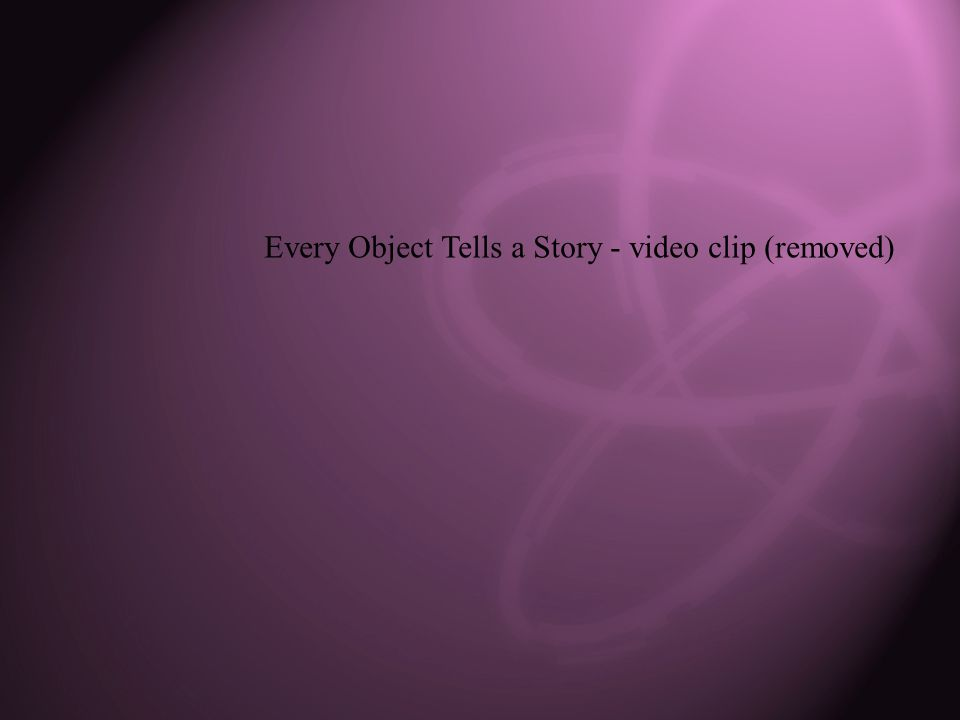 Every Object Tells a Story - video clip (removed)