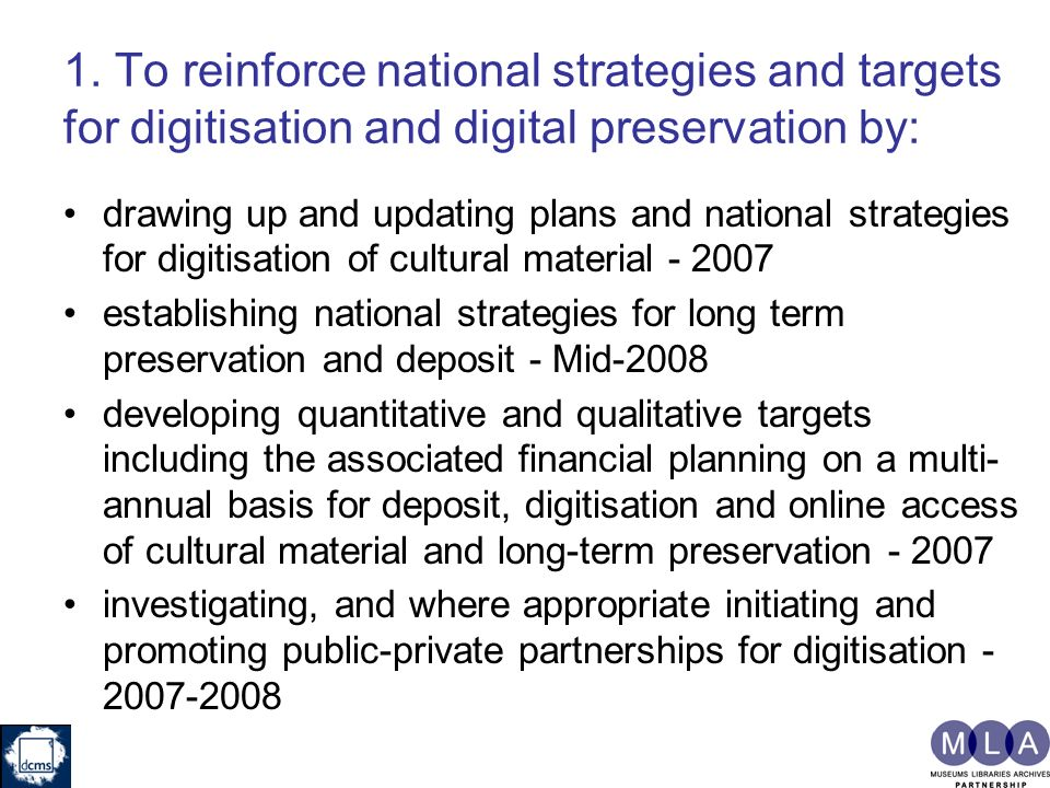 1. To reinforce national strategies and targets for digitisation and digital preservation by: drawing up and updating plans and national strategies fo