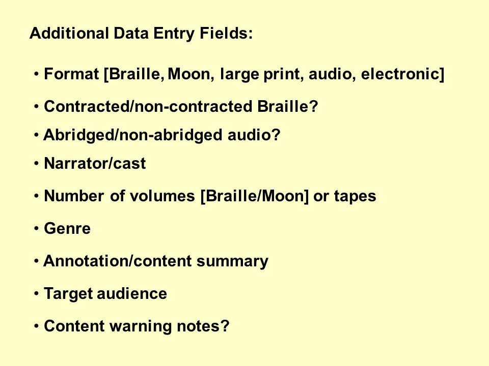 Additional Data Entry Fields: Format [Braille, Moon, large print, audio, electronic] Contracted/non-contracted Braille? Abridged/non-abridged audio? N