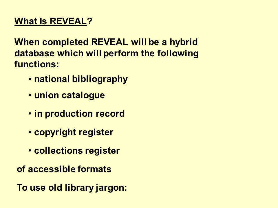 What Is REVEAL? When completed REVEAL will be a hybrid database which will perform the following functions: national bibliography union catalogue in p