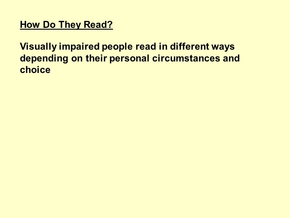 How Do They Read? Visually impaired people read in different ways depending on their personal circumstances and choice