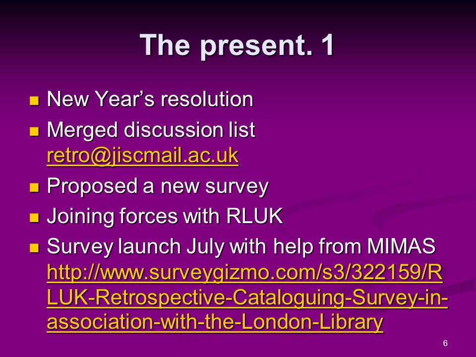 6 The present. 1 New Years resolution New Years resolution Merged discussion list retro@jiscmail.ac.uk Merged discussion list retro@jiscmail.ac.uk ret