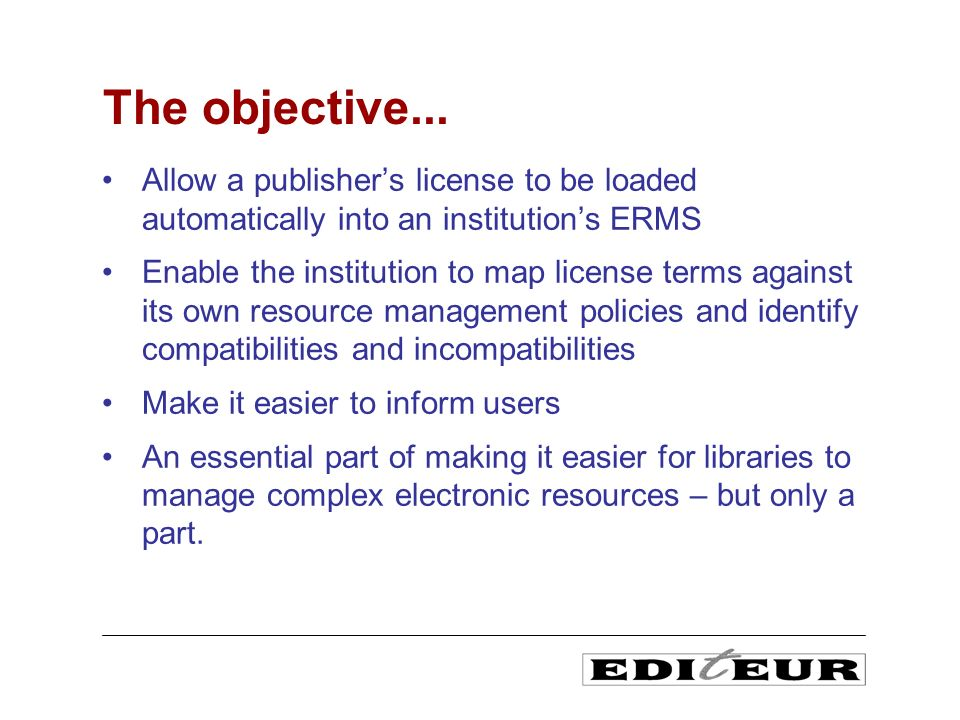 Allow a publishers license to be loaded automatically into an institutions ERMS Enable the institution to map license terms against its own resource m