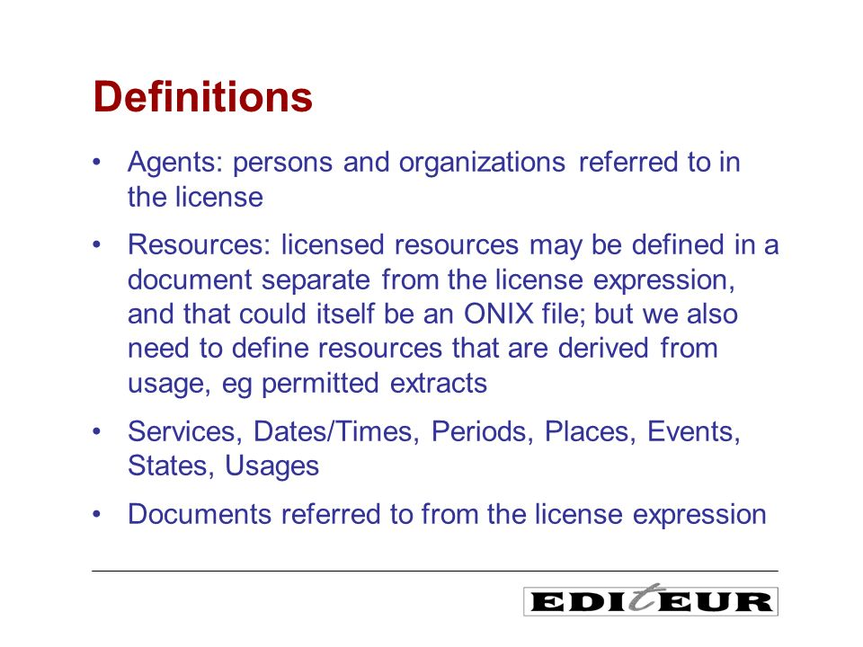 Agents: persons and organizations referred to in the license Resources: licensed resources may be defined in a document separate from the license expr