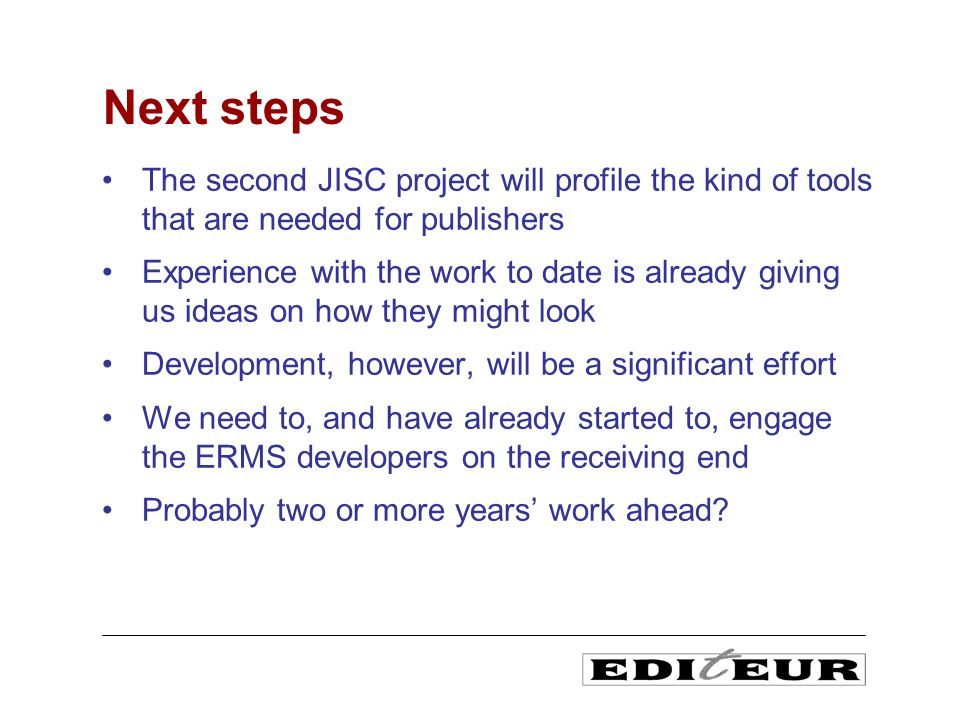 The second JISC project will profile the kind of tools that are needed for publishers Experience with the work to date is already giving us ideas on h