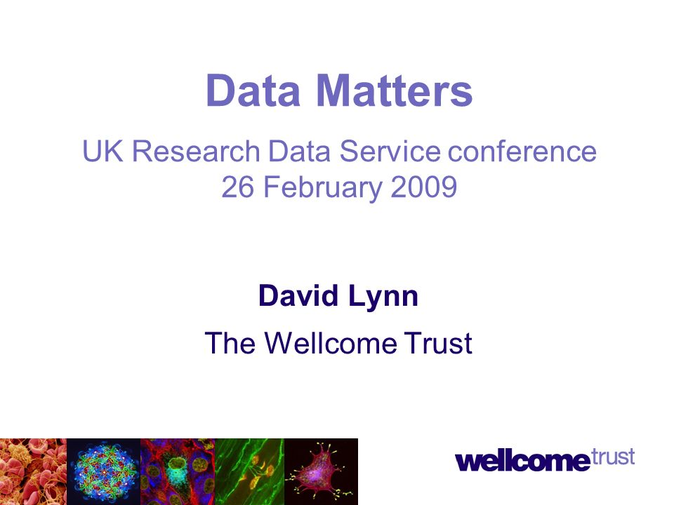 David Lynn The Wellcome Trust Data Matters UK Research Data Service conference 26 February 2009