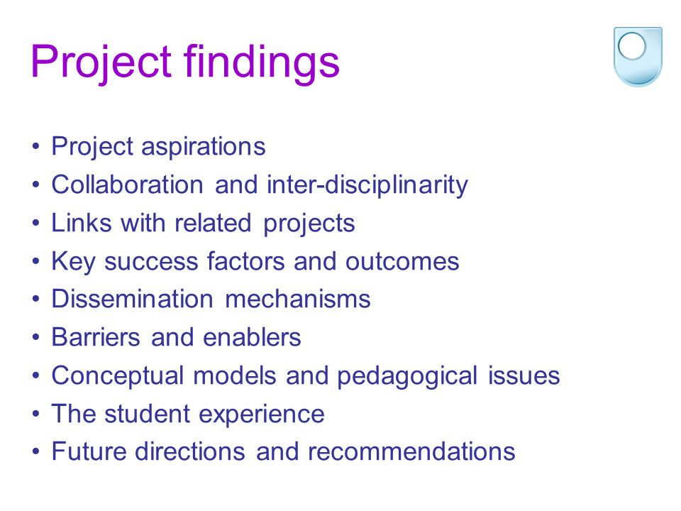 Project findings Project aspirations Collaboration and inter-disciplinarity Links with related projects Key success factors and outcomes Dissemination mechanisms Barriers and enablers Conceptual models and pedagogical issues The student experience Future directions and recommendations