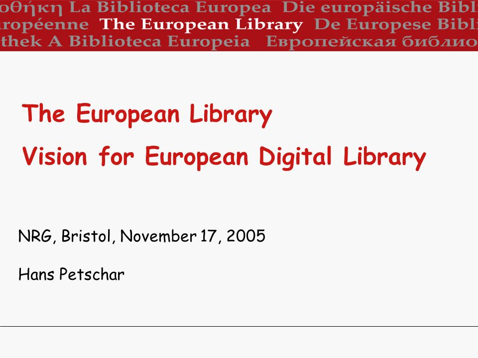 NRG, Bristol, November 17, 2005 Hans Petschar The European Library Vision for European Digital Library