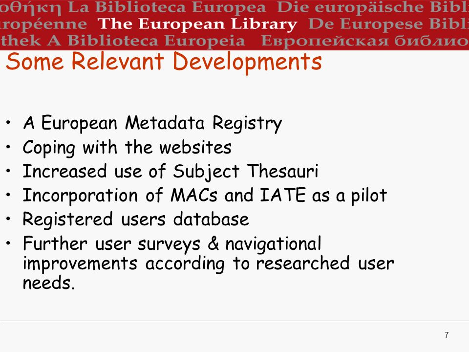 7 Some Relevant Developments A European Metadata Registry Coping with the websites Increased use of Subject Thesauri Incorporation of MACs and IATE as a pilot Registered users database Further user surveys & navigational improvements according to researched user needs.